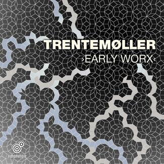 Trentemøller - Early Worx