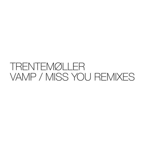 Trentemøller - Vamp / Miss You Remixes