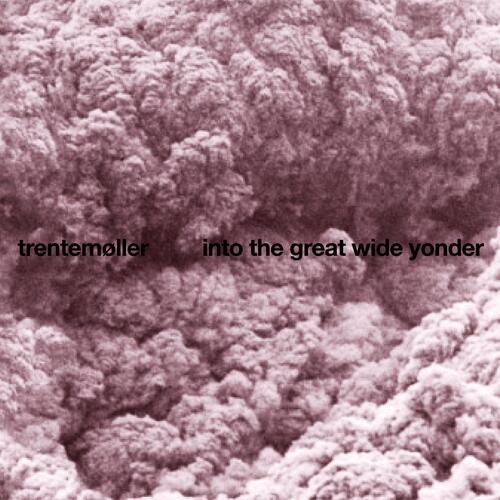 Trentemøller - Into The Great Wide Yonder