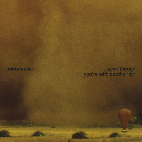 Trentemøller - ... Even Though You're With Another Girl