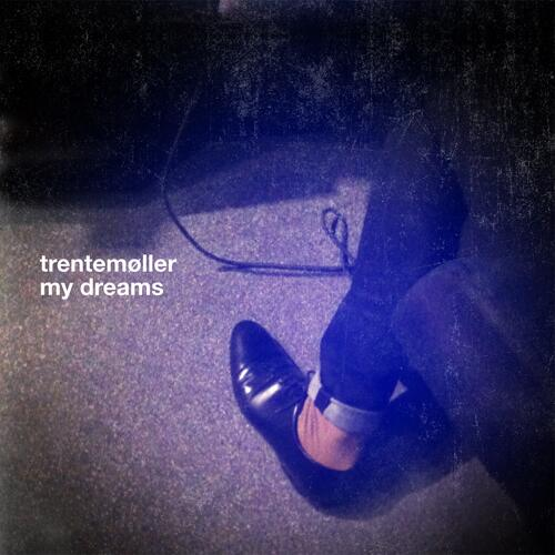 My Dreams - Trentemøller